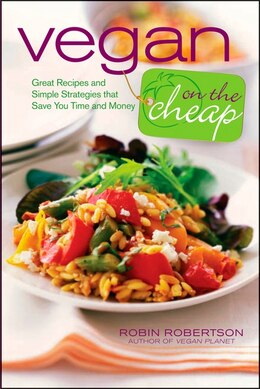 Book Vegan on the Cheap: Great Recipes and Simple Strategies that Save You Time and Money by Robin Robertson