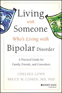 Living With Someone Whos Living With Bipolar Disorder: A Practical Guide for Family, Friends, and…