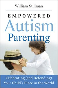 Empowered Autism Parenting: Celebrating (and Defending) Your Child's Place in the World