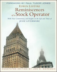 Reminiscences of a Stock Operator: With New Commentary and Insights on the Life and Times of Jesse…