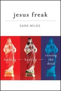 Jesus Freak: Feeding Healing Raising the Dead