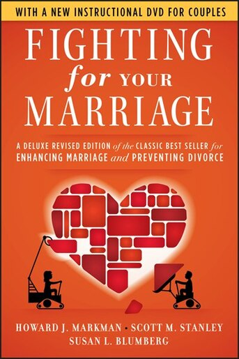 Fighting for Your Marriage: A Deluxe Revised Edition of the Classic Best-seller for Enhancing Marriage and Preventing Divorce by Howard J. Markman