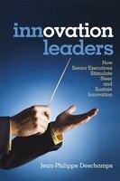 Innovation Leaders: How Senior Executives Stimulate, Steer and Sustain Innovation