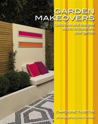 Garden Makeovers: Quick fixes and designer secrets to transform your garden