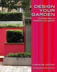 Design Your Garden: 10 simple steps to transform your garden