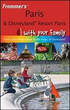 Frommers Paris and Disneyland Resort Paris With Your Family: From Captivating Culture to the Magic…