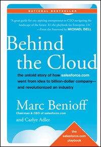Behind the Cloud: The Untold Story of How Salesforce.com Went from Idea to Billion-Dollar Company…