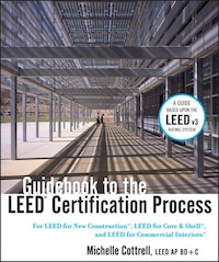 Guidebook to the LEED Certification Process: For LEED for New Construction, LEED for Core and Shell…