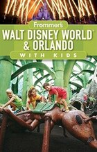 Frommers Walt Disney World and Orlando with Kids