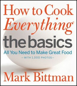 Book How to Cook Everything The Basics: All You Need To Make Great Food - With 1,000 Photos by Mark Bittman