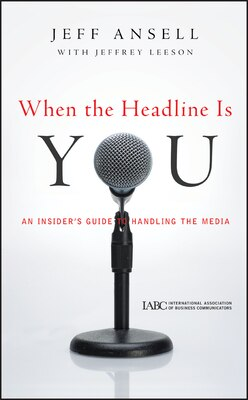 Book When the Headline Is You: An Insiders Guide to Handling the Media by Jeff Ansell