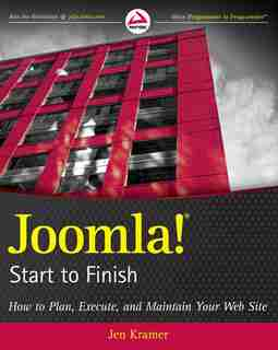 Joomla! Start to Finish: How to Plan, Execute, and Maintain Your Web Site by Jen Kramer