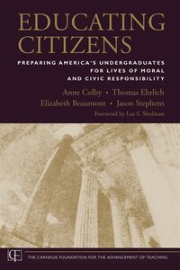 Educating Citizens: Preparing Americas Undergraduates for Lives of Moral and Civic Responsibility