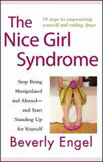The Nice Girl Syndrome: Stop Being Manipulated and Abused -- and Start Standing Up for Yourself by Beverly Engel