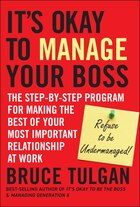 It?s Okay to Manage Your Boss: The Step-by-Step Program for Making the Best of Your Most Important…