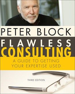 Book Flawless Consulting: A Guide to Getting Your Expertise Used by Peter Block