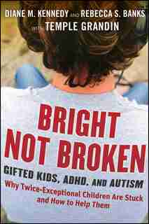 Bright Not Broken: Gifted Kids, ADHD, and Autism by Diane M. Kennedy