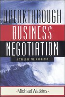 Breakthrough Business Negotiation: A Toolbox for Managers