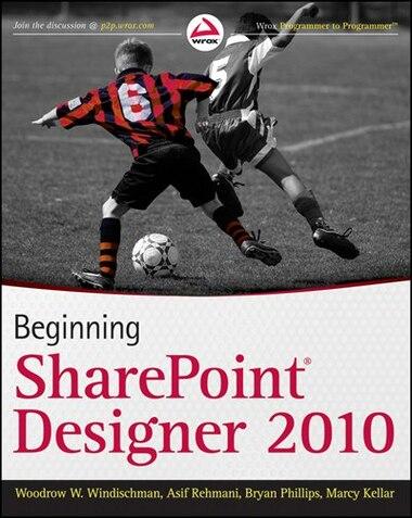 Beginning SharePoint Designer 2010 by Woodrow W. Windischman
