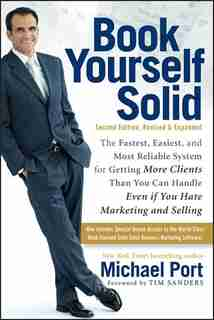Book Yourself Solid: The Fastest, Easiest, and Most Reliable System for Getting More Clients Than You Can Handle Even if by Michael Port