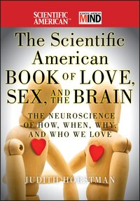 The Scientific American Book of Love, Sex and the Brain: The Neuroscience of How, When, Why and Who…