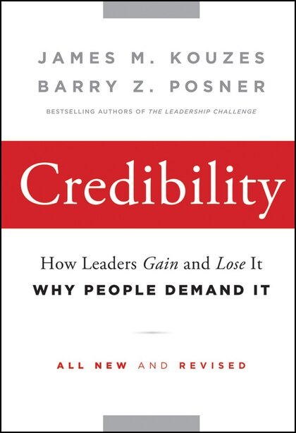 Credibility: How Leaders Gain and Lose It, Why People Demand It by James M. Kouzes