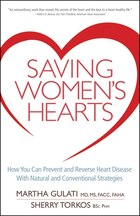 Saving Womens Hearts: How You Can Prevent and Reverse Heart Disease With Natural and Conventional…