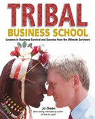 Tribal Business School: Lessons in Business Survival and Success from the Ultimate Survivors