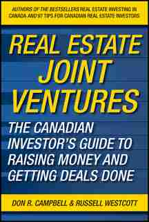 Real Estate Joint Ventures: The Canadian Investors Guide to Raising Money and Getting Deals Done by Don R. Campbell
