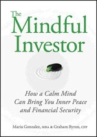 The Mindful Investor: How a Calm Mind Can Bring You Inner Peace and Financial Security