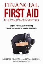 Financial First Aid for Canadian Investors: Stop the Bleeding, Start the Healing and Get Your…