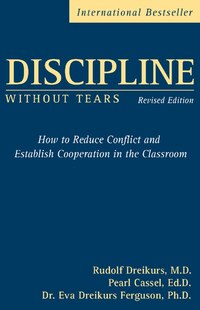 Discipline Without Tears: How to Reduce Conflict and Establish Cooperation in the Classroom