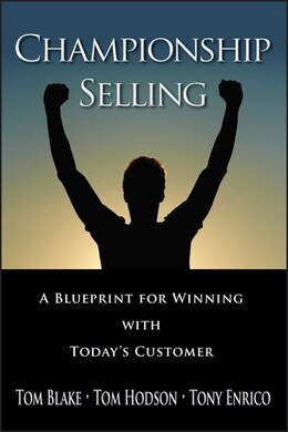 Book Championship Selling: A Blueprint for Winning With Todays Customer by Tom Blake