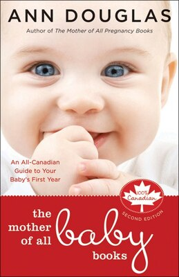 Book The Mother of All Baby Books: An All-Canadian Guide to Your Babys First Year by Ann Douglas