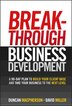 Breakthrough Business Development: A 90-Day Plan to Build Your Client Base and Take Your Business…