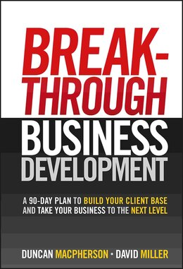 Book Breakthrough Business Development: A 90-Day Plan to Build Your Client Base and Take Your Business… by Duncan MacPherson