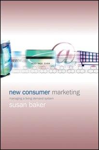 New Consumer Marketing: Managing a Living Demand System