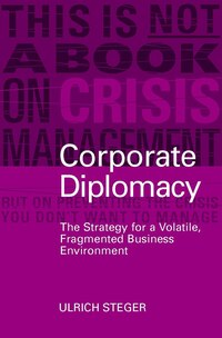 Corporate Diplomacy: The Strategy for a Volatile, Fragmented Business Environment