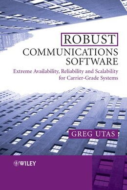 Book Robust Communications Software: Extreme Availability, Reliability and Scalability for Carrier-Grade… by Greg Utas