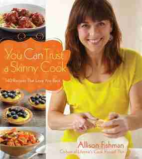 You Can Trust a Skinny Cook by Allison Fishman