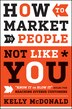 How to Market to People Not Like You: Know It or Blow It Rules for Reaching Diverse Customers by Kelly McDonald