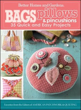 Book Bags, Pillows, and Pincushions: 35 Quick and Easy Projects by Homes & Garde Better