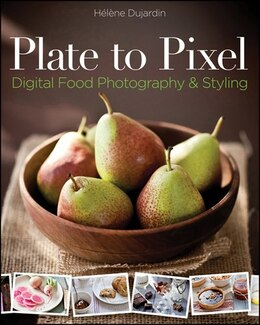 Book Plate to Pixel: Digital Food Photography and Styling by Helene Dujardin