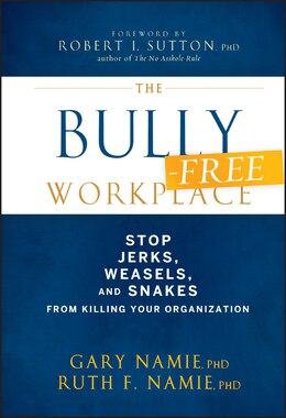 Book The Bully-Free Workplace: Stop Jerks, Weasels, and Snakes From Killing Your Organization by Gary Namie