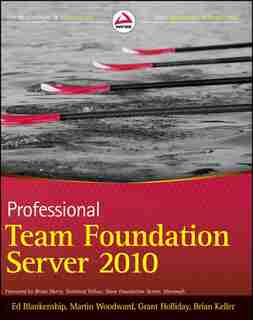 Professional Team Foundation Server 2010 by Ed Blankenship