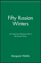 Fifty Russian Winters: An American Womans Life in the Soviet Union