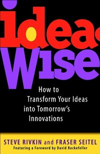 IdeaWise: How to Transform Your Ideas into Tomorrows Innovations