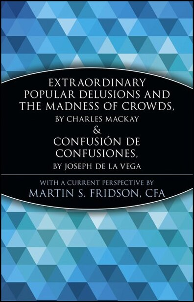 Extraordinary Popular Delusions And The Madness Of Crowds And Confusi�n De Confusiones de Marketplace Books