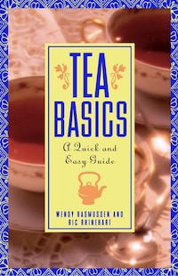 Tea Basics: A Quick and Easy Guide