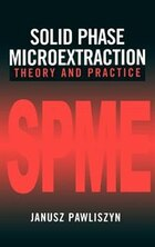 Solid Phase Microextraction: Theory and Practice